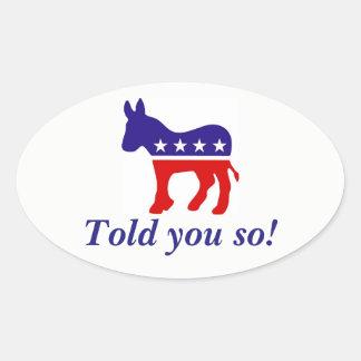 "oval bumper sticker Democrat donkey ""told you so"""