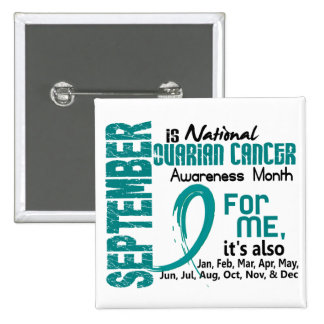 Ovarian Cancer Awareness Month Every Month For ME Pins