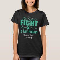 Ovarian Cancer Awareness My Sister Fight Is My Fig T-Shirt