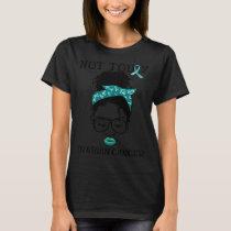 Ovarian Cancer Awareness Not Today Cancer Black Wo T-Shirt