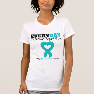 Ovarian Cancer Every Day I Miss My Mom T-shirts