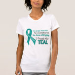Ovarian Cancer For Every…..I Proudly Wear Teal 1 T Shirts