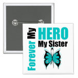 Ovarian Cancer Forever My Hero My Sister Pins