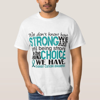 Ovarian Cancer How Strong We Are T Shirt
