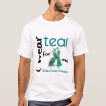 Ovarian Cancer I WEAR TEAL FOR ME 43 T-Shirt