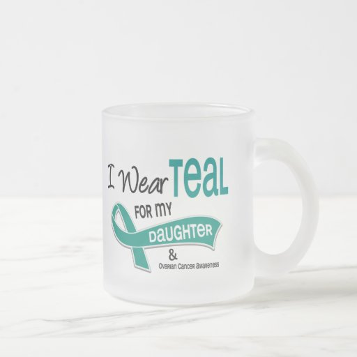 Ovarian Cancer I WEAR TEAL FOR MY DAUGHTER 42 10 Oz Frosted Glass Coffee Mug