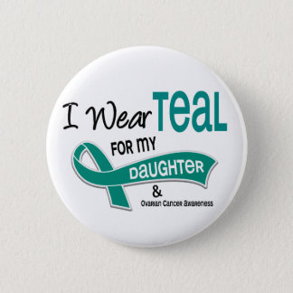 Ovarian Cancer I WEAR TEAL FOR MY DAUGHTER 42 Pinback Button