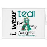 Ovarian Cancer I WEAR TEAL FOR MY DAUGHTER 43 Greeting Card