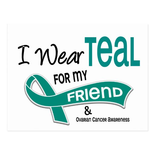 Ovarian Cancer I WEAR TEAL FOR MY FRIEND 42 Postcard