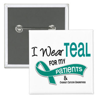 Ovarian Cancer I WEAR TEAL FOR MY PATIENTS 42 Pinback Button
