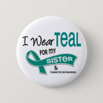 Ovarian Cancer I WEAR TEAL FOR MY SISTER 42 Button