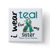 Ovarian Cancer I WEAR TEAL FOR MY SISTER 43 Button