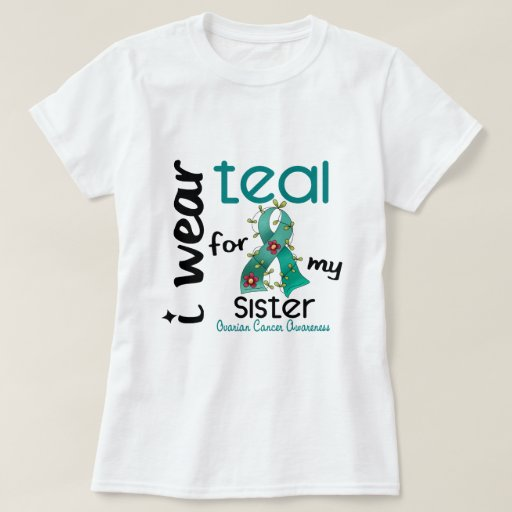 Ovarian cancer i wear teal for my sister 43 t shirt zazzle for Wear my t shirt