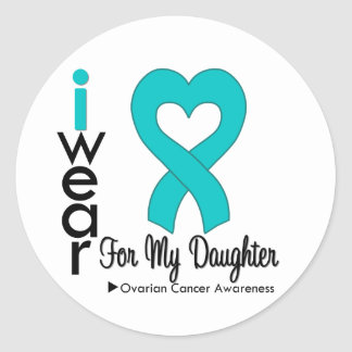 Ovarian Cancer I Wear Teal Heart For My Daughter Stickers