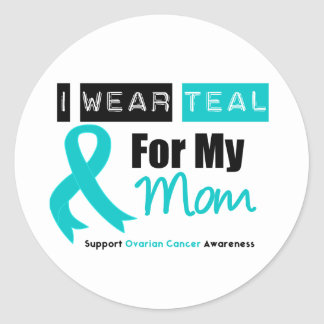 Ovarian Cancer I Wear Teal Ribbon For My Mom Classic Round Sticker