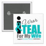 Ovarian Cancer I Wear Teal Ribbon Wife Pins