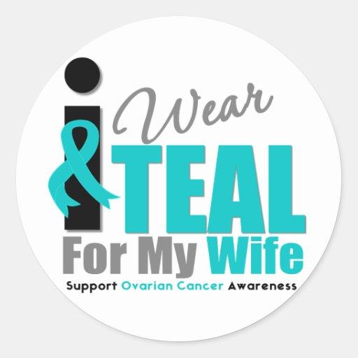 Ovarian Cancer I Wear Teal Ribbon Wife Round Sticker
