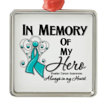 Ovarian Cancer In Memory of My Hero Metal Ornament