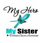 Ovarian Cancer My Hero My Sister shirt