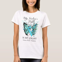 Ovarian Cancer My Sister's Is Fight My Fight Teal T-Shirt