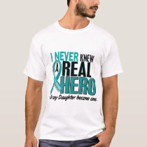 Ovarian Cancer NEVER KNEW A HERO 2 Daughter T-Shirt