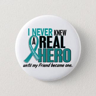 Ovarian Cancer NEVER KNEW A HERO 2 Friend Pinback Button