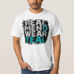 Ovarian Cancer Real Men Wear Teal Shirt