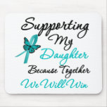 Ovarian Cancer Supporting My Daughter Mouse Pad