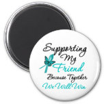 Ovarian Cancer Supporting My Friend Magnet