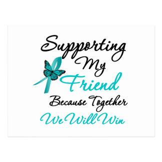 Ovarian Cancer Supporting My Friend Postcard