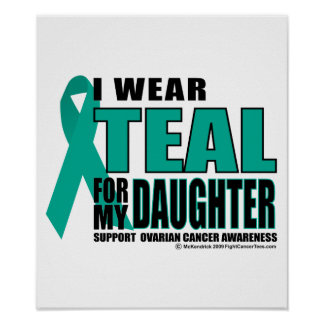 Ovarian Cancer Teal For Daughter Poster