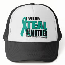 Ovarian Cancer Teal For Mother Trucker Hat