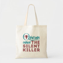 Ovarian Cancer The Silent Killer Tote Bag