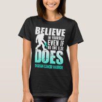 ovarian cancer warrior bigfoot believe in yourself T-Shirt