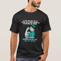 Ovarian Cancer Warrior Wife Teal Ribbon I Am The S T-Shirt