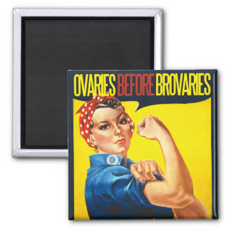 Ovaries before Brovaries Feminist humor 2 Inch Square Magnet