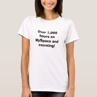 Over 1,000 hours on MySpace and counting! T-Shirt