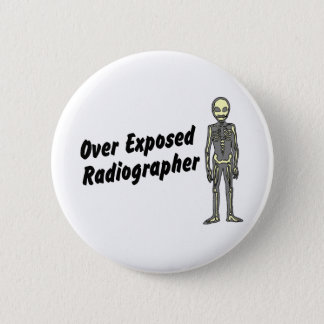 Over Exposed Radiographer Pinback Button