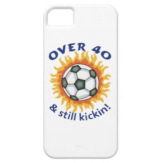 OVER FORTY AND STILL KICKIN iPhone 5 COVER