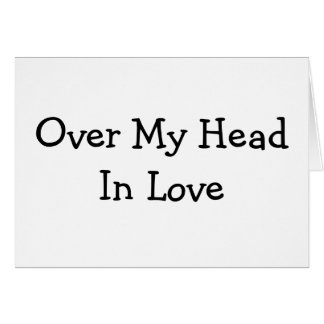 Over My Head In Love - Customized Card