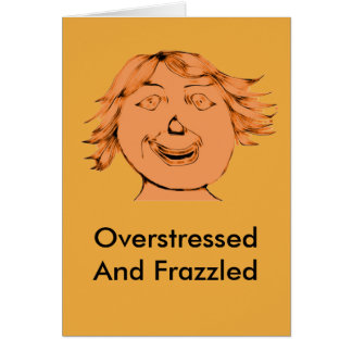 Over Stressed And Frazzled Stationery Note Card