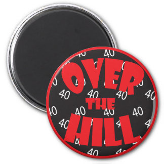 """Over the Hill """"40"""" Birthday 2 Inch Round Magnet"""