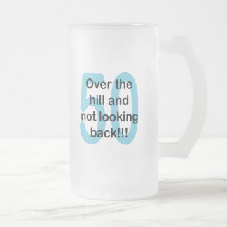 Over The Hill And Not Looking Back - 50 Mugs