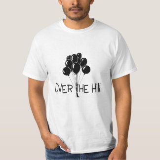 Over The Hill Black Balloons T-shirt