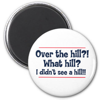Over the hill? What hill? I didn't see a hill? 2 Inch Round Magnet