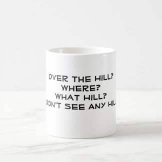 Over the Hill? Where? What Hill? I Don't See An... Classic White Coffee Mug