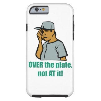 OVER the plate, not AT it! Tough iPhone 6 Case