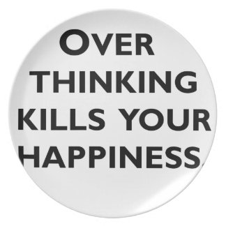 over thinking kills your happiness plate