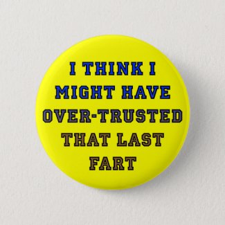 Over-Trusted Fart Funny Button Badge