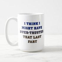 Over-Trusted Fart Funny Mug